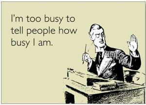 I'm too busy to tell people I'm busy.